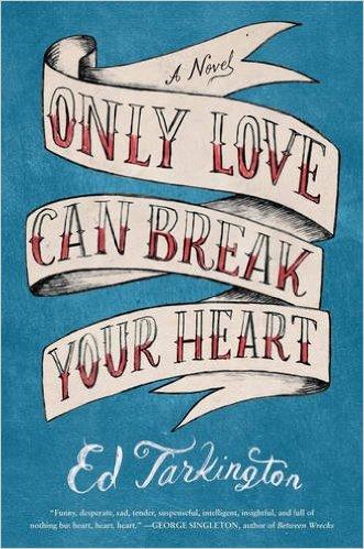2016: Only Love Can Break Your Heart (Ed Tarkington)