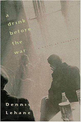 2018: #26 – A Drink Before the War (Dennis Lehane)
