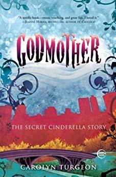 2018: #14 – Godmother: The Secret Cinderella Story (Carolyn Turgeon)