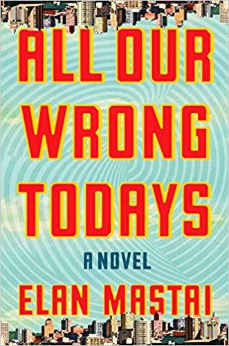 2018: #16 – All Our Wrong Todays (Elan Mastai)