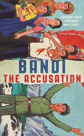 2021: #26 – The Accusation: Forbidden Stories from Inside North Korea (Bandi)