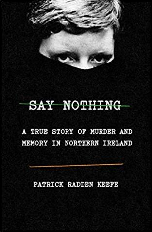 2021: #23 – Say Nothing: A True Story of Murder and Memory in Northern Ireland (Patrick Radden Keefe)